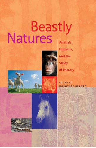 The best books on The History of Human Interaction With Animals - Beastly Natures: Animals, Humans, and the Study of History by Dorothee Brantz