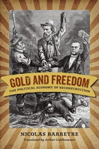 The best books on Historical Change and Economic Ideology - Gold and Freedom: The Political Economy of Reconstruction by Nicolas Barreyre