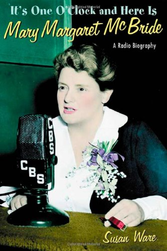 The best books on Women's Suffrage - It's One O'Clock and Here Is Mary Margaret McBride: A Radio Biography by Susan Ware