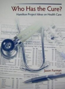 The best books on Market Competition - Who Has the Cure?: Hamilton Project Ideas on Health Care by Jason Furman