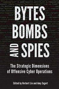The Best Cyber Security Books - Bytes, Bombs, and Spies: The Strategic Dimensions of Offensive Cyber Operations by Amy Zegart & Herbert Lin