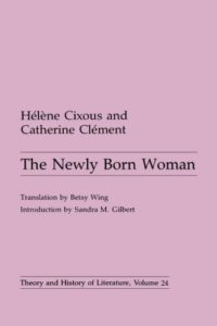The best books on Deconstruction - The Newly Born Woman by Catherine Clément, Hélène Cixous & translated by Betsy Wing