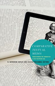 The Best Electronic Literature - Comparative Textual Media: Transforming the Humanities in the Postprint Era by Jessica Pressman & N. Katherine Hayles