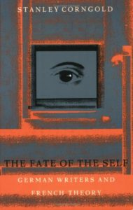 The Fate of the Self: German Writers and French Theory by Stanley Corngold