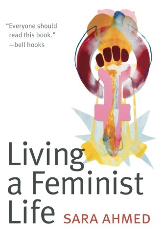 The best books on Gender Politics - Living a Feminist Life by Sara Ahmed