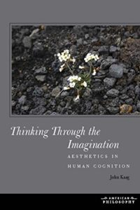 The best books on American Philosophy - Thinking Through the Imagination: Aesthetics in Human Cognition by John Kaag