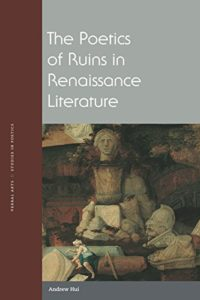 The best books on Aphorisms - The Poetics of Ruins in Renaissance Literature by Andrew Hui