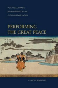The best books on Samurai - Performing the Great Peace: Political Space and Open Secrets in Tokugawa Japan by Luke Roberts