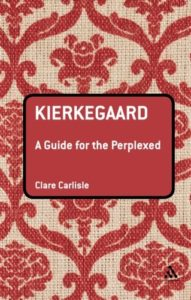 The best books on Søren Kierkegaard - Kierkegaard: A Guide for the Perplexed by Clare Carlisle