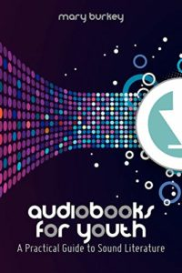 The 2020 Audie Awards: Audiobook of the Year - Audiobooks for Youth: A Practical Guide to Sound Literature by Mary Burkey