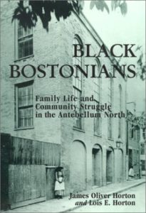 The best books on Boston - Black Bostonians: Family Life and Community Struggle in the Antebellum North by James Oliver Horton and Lois E. Horton