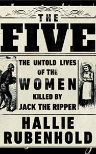 The Best History Books: the 2020 Wolfson Prize shortlist - The Five: The Untold Lives of the Women Killed by Jack the Ripper by Hallie Rubenhold