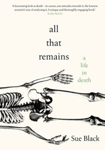 The best books on Death - All That Remains: A Life in Death by Sue Black