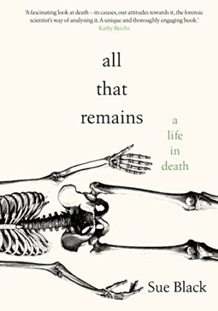 All That Remains: A Life in Death by Sue Black