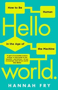 The Best Science Books to Take on Holiday - Hello World: How to Be Human in the Age of the Machine by Hannah Fry
