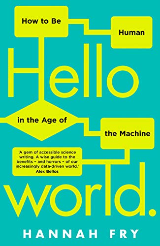 Summer Reading 2019: The Best Science Books to Take on Holiday - Hello World: How to Be Human in the Age of the Machine by Hannah Fry