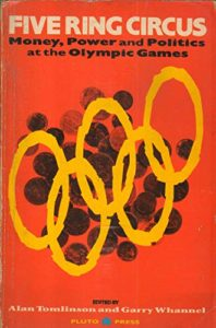 The best books on The Dark Side of the Olympics - Five Ring Circus: Money, Power, and Politics at the Olympic Games by Alan Tomlinson and Garry Whannel