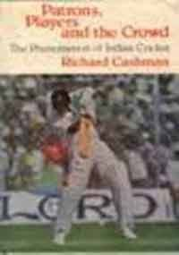 The best books on Indian Cricket - Patrons, Players, and the Crowd: The Phenomenon of Indian Cricket by Richard Cashman