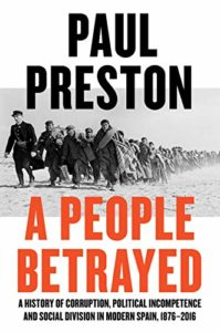 The best books on The Spanish Civil War - A People Betrayed: A History of Corruption, Political Incompetence and Social Division in Modern Spain 1874-2018 by Paul Preston