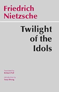 Twilight of the Idols by Friedrich Nietzsche