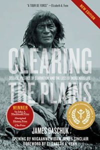The best books on Pandemics - Clearing the Plains: Disease, Politics of Starvation, and the Loss of Aboriginal Life by James Daschuk