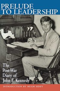 The best books on JFK - Prelude to Leadership: The Postwar Diary of John F. Kennedy by John F Kennedy
