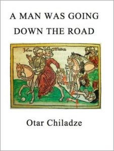 The Best of Georgian Literature - A Man Was Going Down the Road by Donald Rayfield (Translator) & Otar Chiladze