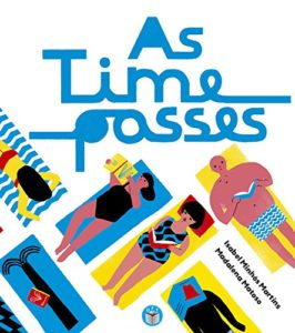 Children's Picture Books - As Time Passes by Isabel Minhos Martins, illustrated by Madelena Matoso