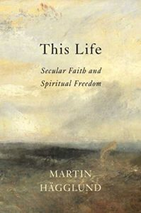 The Best Self-Help Books of 2019 - This Life: Secular Faith and Spiritual Freedom by Martin Hägglund