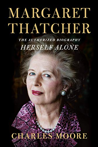 Margaret Thatcher: Herself Alone: The Authorized Biography by Charles Moore