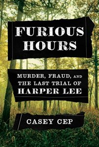 The Best Nonfiction Books of 2019 - Furious Hours: Murder, Fraud, and the Last Trial of Harper Lee by Casey Cep