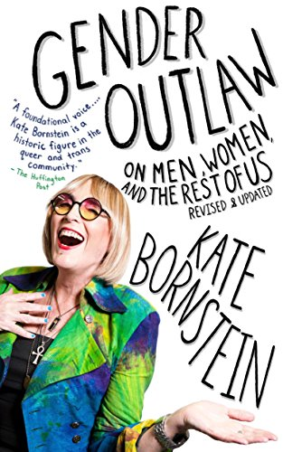 The best books on Gender Outlaws - Gender Outlaw: On Men, Women, and the Rest of Us by Kate Bornstein