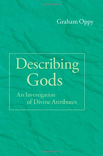 The best books on Atheist Philosophy of Religion - Describing Gods: An Investigation of Divine Attributes by Graham Oppy