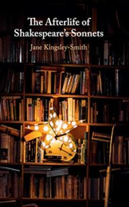 The best books on Shakespeare's Sonnets - The Afterlife of Shakespeare's Sonnets by Jane Kingsley-Smith