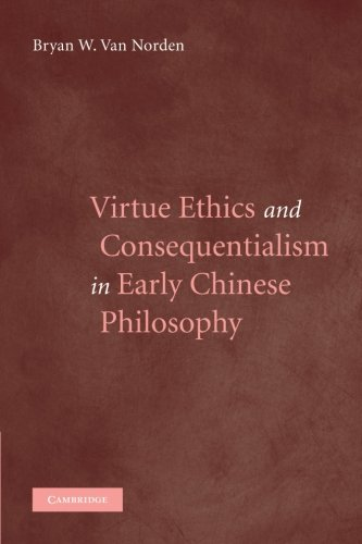 The best books on World Philosophy - Virtue Ethics and Consequentialism in Early Chinese Philosophy by Bryan Van Norden