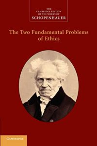 The best books on Arthur Schopenhauer - The Two Fundamental Problems of Ethics by Arthur Schopenhauer