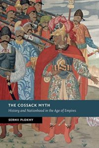 The Best Russia Books: the 2020 Pushkin House Prize - The Cossack Myth: History and Nationhood in the Age of Empires by Serhii Plokhy