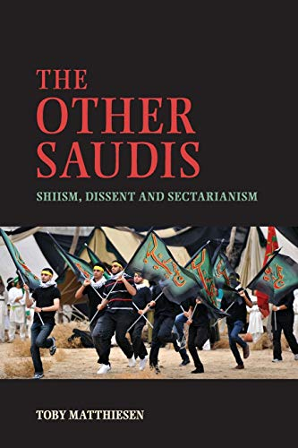 The Other Saudis: Shiism, Dissent and Sectarianism by Toby Matthiesen