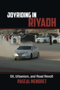 The best books on Saudi Arabia - Joyriding in Riyadh: Oil, Urbanism, and Road Revolt by Pascal Menoret