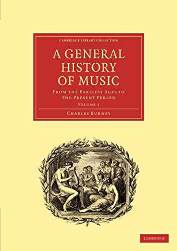 A General History of Music: From the Earliest Ages to the Present Period by Charles Burney