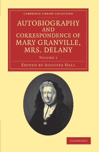 The Autobiography and Correspondence of Mary Granville, Mrs Delany by Mary Delany