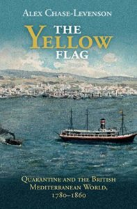 Books on Living Through an Epidemic - The Yellow Flag: Quarantine and the British Mediterranean World, 1780-1860 by Alex Chase-Levenson