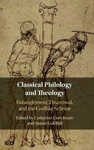 The Best Augustine Books - Classical Philology and Theology: Entanglement, Disavowal, and the Godlike Scholar edited by Catherine Conybeare and Simon Goldhill