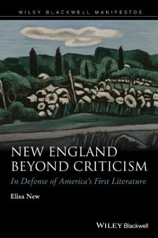 New England Beyond Criticism: In Defense of America's First Literature by Elisa New