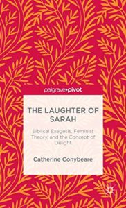 The Best Augustine Books - The Laughter of Sarah: Biblical Exegesis, Contemporary Feminism, and the Concept of Delight by Catherine Conybeare