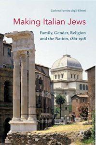 The best books on Italy's Risorgimento - Making Italian Jews: Family, Gender, Religion and the Nation, 1861–1918 by Carlotta Ferrara degli Uberti