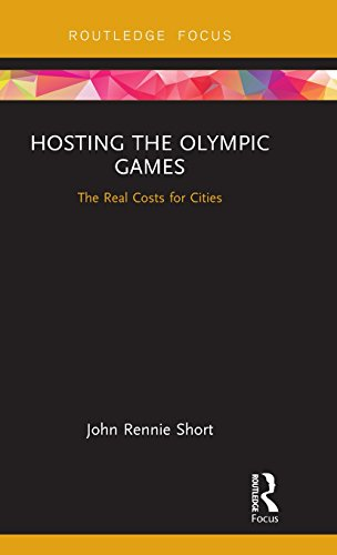 Hosting the Olympic Games: the Real Costs for Cities by John Rennie Short