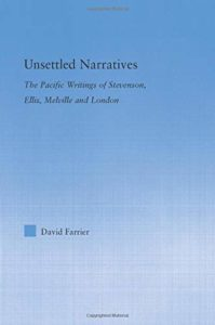 Books on the Deep Future - Unsettled Narratives: The Pacific Writings of Stevenson, Ellis, Melville and London by David Farrier