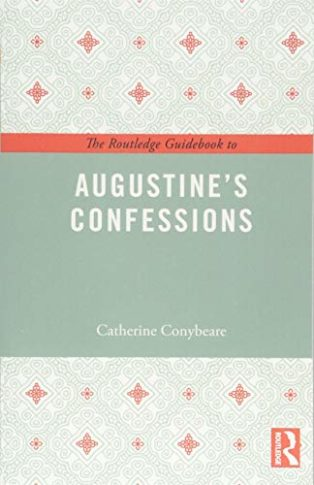 The Routledge Guidebook to Augustine's Confessions by Catherine Conybeare