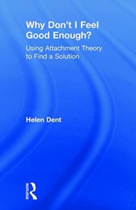 The best books on Clinical Psychology - Why Don't I Feel Good Enough?: Using Attachment Theory to Find a Solution by Helen Dent